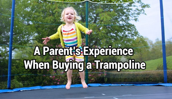 A Parent's Experience When Buying a Trampoline